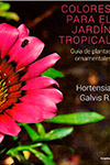 COLORES PARA AREAS DE JARDIN TROPICAL GALVIS R HORTENSIA 9789588870151.jpg